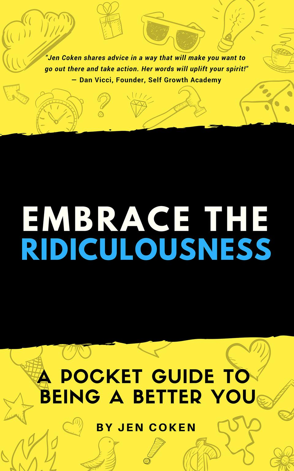 Embrace the Ridiculousness: A Pocket Guide to Being A Better You