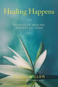 Healing Happens: Stories of Healing Against All Odds by Avital Miller
