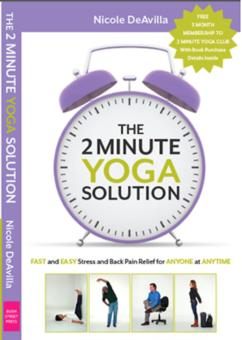 The 2 Minute Yoga Solution: Fast and Easy Stress and Back Pain Relief for Anyone at Anytime