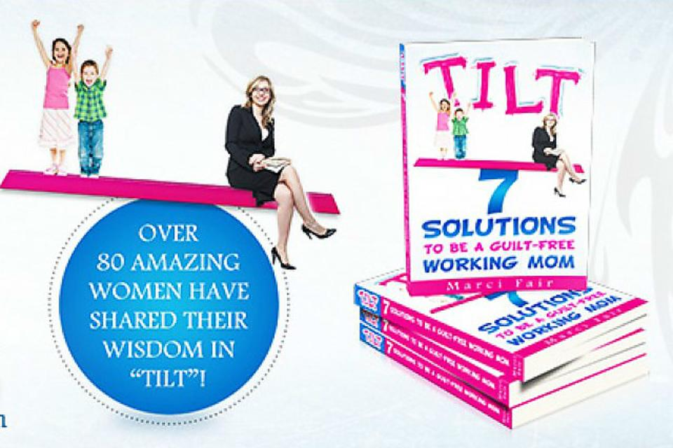 """TILT: 7 Solutions to Be a Guilt-free Working Mom"" By Marci Fair (a Must Read)!"