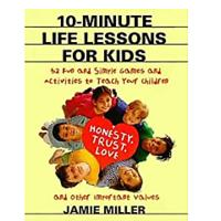 10-Minute Life Lessons for Kids: 52 Fun and Simple Games and Activities to Teach Your Child Honesty, Trust, Love and Other Important Values