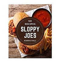 101 Sloppy Joes Recipes: A Sloppy Joes Cookbook to Fall In Love