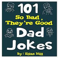 101 So Bad, They're Good Dad Jokes