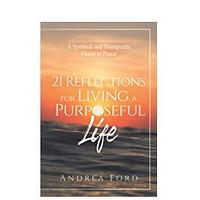 21 Reflections for Living a Purposeful Life: A Spiritual and Therapeutic Guide to Peace