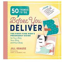 50 Things to Do Before You Deliver: The First -Time Moms Pregnancy Guide