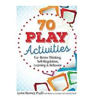 """70 Play Activities for Better Thinking, Self-Regulation, Learning & Behavior"""