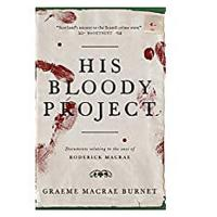 "#8 Bonus Book: ""His Bloody Project"" by Graeme Macrae Burnet"