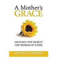 A Mother's Grace: Healing the World, One Woman at a Time