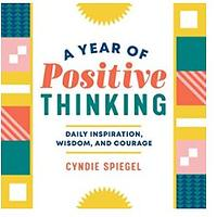 A Year of Positive Thinking: Daily Inspiration, Wisdom and Courage