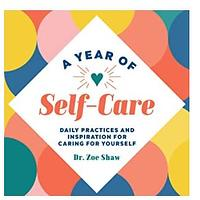 A Year of Self-Care: Daily Practices and Inspiration for Caring for Yourself