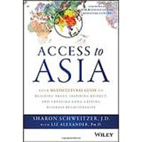 Access to Asia: Your Multicultural Guide to Building Trust, Inspiring Respect & Creating Long-Lasting Business Relationships