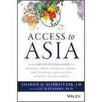 """Access to Asia: Your Multicultural Guide to Building Trust, Inspiring Respect, and Creating Long-Lasting Business Relationships"""