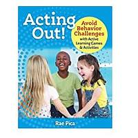 Acting Out! Avoid Behavior Challenges with Active Learning Games and Activities by Rae Pica