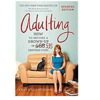 """Adulting: How to Become a Grown-up in 535 Easy(ish) Steps"""