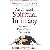 Advanced Spiritual Intimacy: The Yoga of Deep Tantric Sensuality