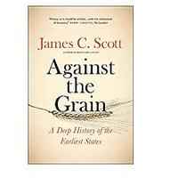 Against the Grain: A Deep History of the Earliest States by James S. Scott