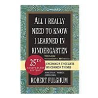 """All I Really Need to Know I Learned in Kindergarten: Uncommon Thoughts on Common Things"""