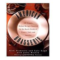 American Brasserie: 180 Simple, Robust Recipes Inspired by the Rustic Foods of France, Italy and America Hardcover by Rick Tramonto and Gale Gand
