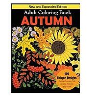 Autumn Adult Coloring Book: New and Expanded Edition, 100 Unique Designs, Autumn Scenes, Fall Leaves, Harvest and More