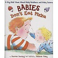Babies Don't Eat Pizza: A Big Kids' Book About Baby Brothers & Baby Sisters