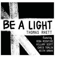 Be A Light by Thomas Rhett featuring Reba McEntire, Hillary Scott, Chris Tomlin and Keith Urban