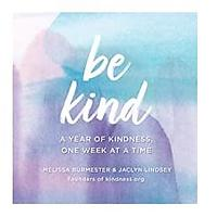 Be Kind: A Year of Kindness, One Week at a Time