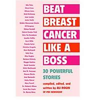Beat Breast Cancer Like a Boss: 30 Powerful Stories (Bestseller)