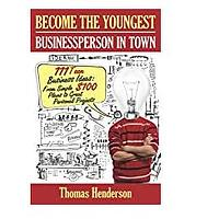 Become the Youngest Businessperson in Town: 111 Teen Business Ideas: From Simple $100 Plans to Great Personal Projects