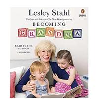 """""""Becoming Grandma: The Joys and Science of the New Grandparenting"""" by Lesley Stahl"""