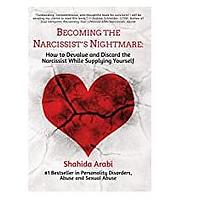 Becoming the Narcissist's Nightmare: How to Devalue and Discard the Narcissist While Supplying Yourself (Recommended)