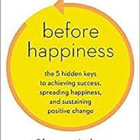 Before Happiness: The 5 Hidden Keys to Achieving Success, Spreading Happiness & Sustaining Positive Change