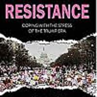 """Beyond Resistance: Coping With the Stress of the Trump Era"""