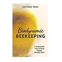 Biodynamic Beekeeping: A Sustainable Way to Keep Happy, Healthy Bees by Maria Thun (December 15, 2020) (December 15, 2020)