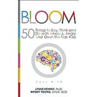 Bloom: 50 Things to Say, Think & Do With Anxious, Angry & Over-the-Top Kids