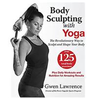 """""""Body Sculpting with Yoga: The Revolutionary Way to Sculpt and Shape Your Body"""""""