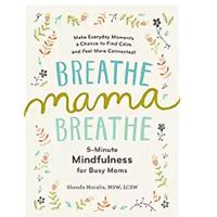 """Breathe, Mama, Breathe: 5-Minute Mindfulness for Busy Moms"""