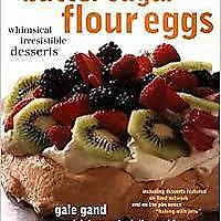 """Butter Sugar Flour Eggs: Whimsical Irresistible Desserts"""