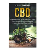 CBD: The Hemp Oil Bible, Heal Yourself from Inflammation, Anxiety, Insomnia and Depression