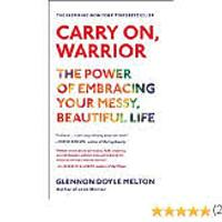 """Carry On, Warrior: The Power of Embracing Your Messy, Beautiful Life"""
