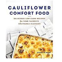 Cauliflower Comfort Food: Delicious Low-Carb Recipes for Your Favorite Craveable Classics