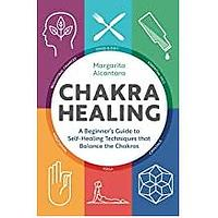 Chakra Healing: A Beginner's Guide to Self-Healing Techniques that Balance the Chakras (Bestseller)