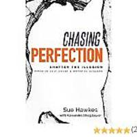"""Chasing Perfection-: Shatter the Illusion; Minimize Self-Doubt & Maximize Success"""