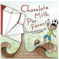 Chocolate Milk, Por Favor: Celebrating Diversity With Empathy by Maria Dismondy