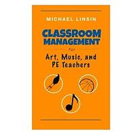 Classroom Management for Art, Music and PE Teachers