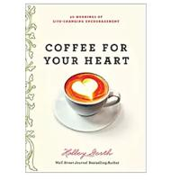 """Coffee for Your Heart: 40 Mornings of Life-Changing Encouragement"""