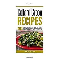 Collard Green Recipes: 40 Delicious and Nutritious Collard Green Creations!