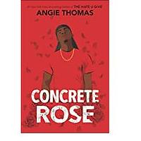 Concrete Rose by Angie Thomas (Released January 12, 2021)
