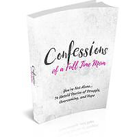 """Confessions of a Full Time Mom: You're Not Alone... 14 Untold Stories of Struggle, Overcoming and Hope"""