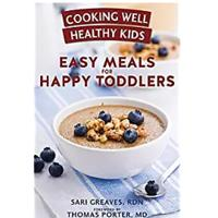 """""""Cooking Well Healthy Kids: Easy Meals for Happy Toddlers: Over 100 Recipes to Please Little Taste Buds"""""""