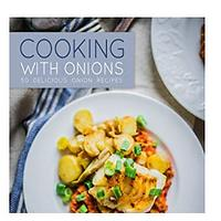 Cooking With Onions: 50 Delicious Onion Recipes